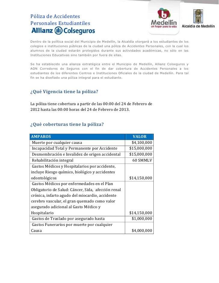 Póliza de AccidentesPersonales EstudiantilesDentro de la política social del Municipio de Medellín, la Alcaldía otorgará a...