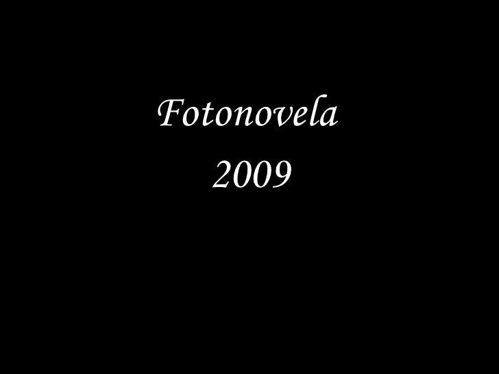 <ul><li>Fotonovela  </li></ul><ul><li>2009 </li></ul>