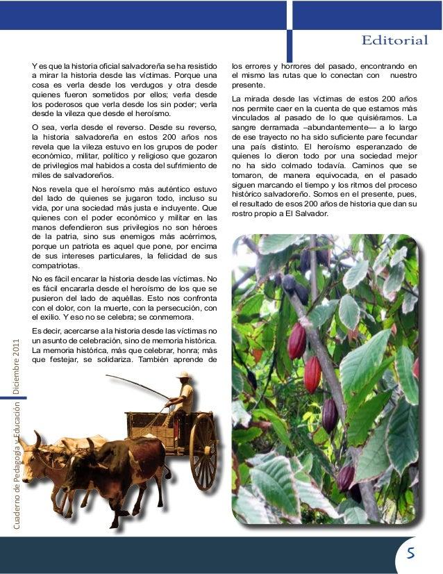 CuadernodePedagogíayEducaciónDiciembre20115EditorialY es que la historia oficial salvadoreña se ha resistidoa mirar la his...