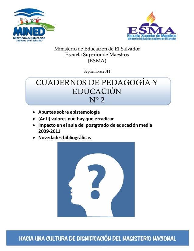 Ministerio de Educación de El SalvadorEscuela Superior de Maestros(ESMA)Septiembre 2011CUADERNOS DE PEDAGOGÍA YEDUCACIÓNN°...