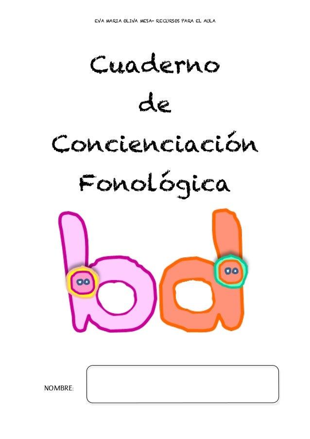 EVA MARIA OLIVA MESA- RECURSOS PARA EL AULA Cuaderno de Concienciación Fonológica NOMBRE: