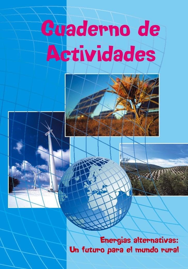 Cuaderno de Actividades               Energias alternativas:   Un futuro para el mundo rural