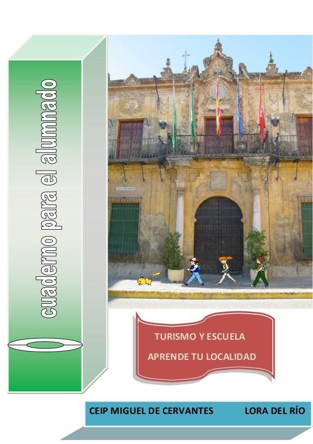 TURISMO Y ESCUELA           APRENDE TU LOCALIDADCEIP MIGUEL DE CERVANTES    LORA DEL RÍO