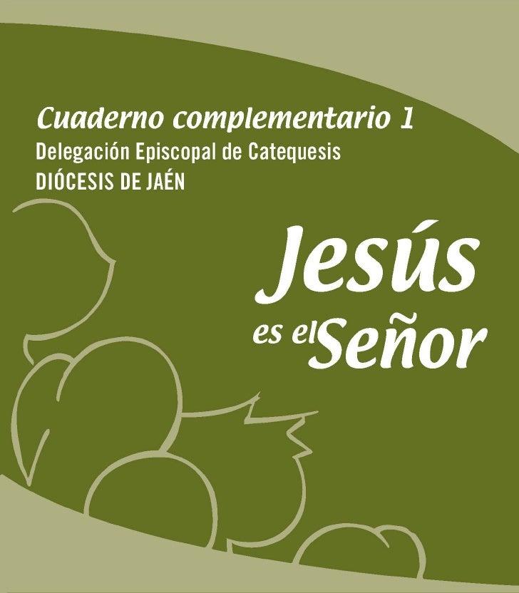 Cuaderno complementario 1   Catecismo Jesús es el Señor          www.catequesisjaen.es      Delegación Episcopal de Catequ...