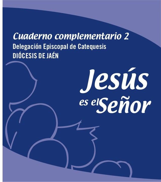 Jesús Señores el Cuaderno complementario 2 Delegación Episcopal de Catequesis DIÓCESIS DE JAÉN