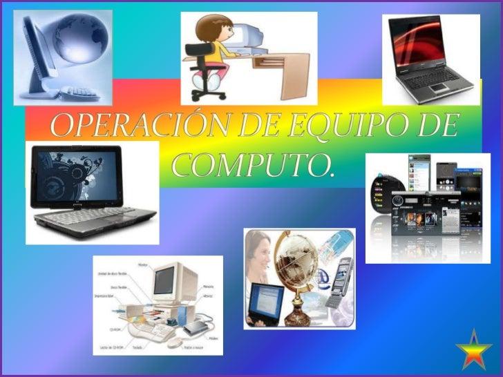 OPERACIÓN DE EQUIPO DE COMPUTO.<br />