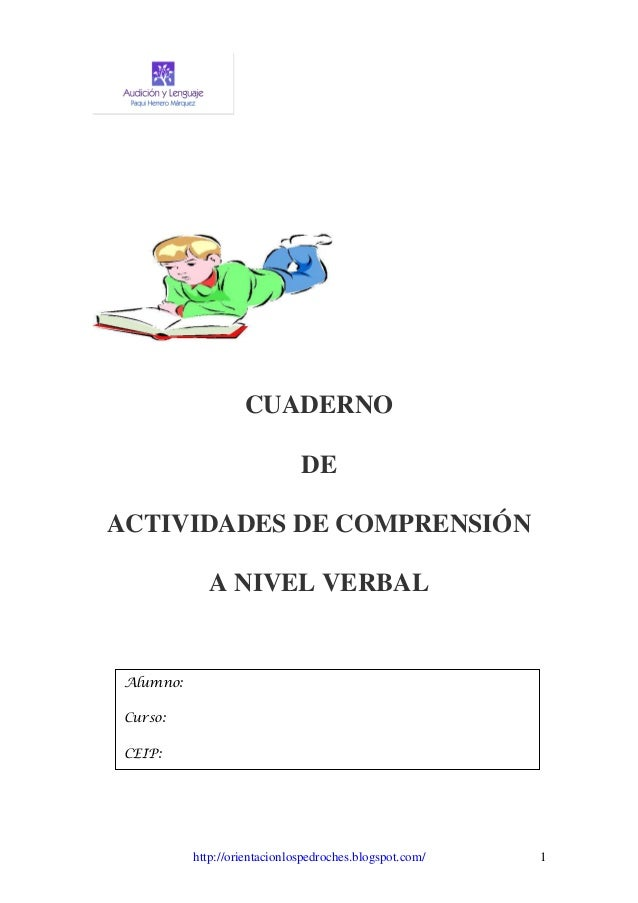 http://orientacionlospedroches.blogspot.com/ 1 CUADERNO DE ACTIVIDADES DE COMPRENSIÓN A NIVEL VERBAL Alumno: Curso: CEIP: