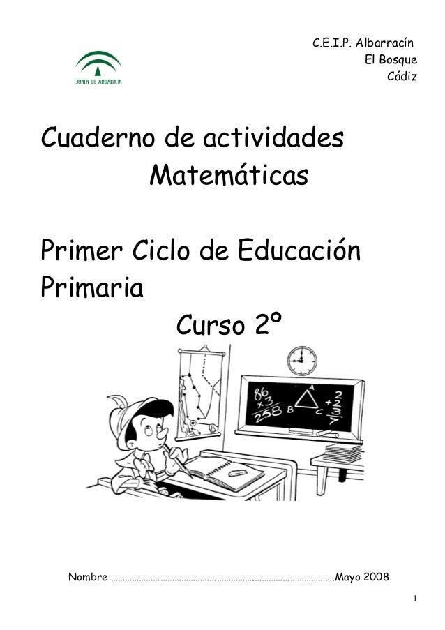 C.E.I.P. Albarracín El Bosque Cádiz  Cuaderno de actividades Matemáticas Primer Ciclo de Educación Primaria Curso 2º  Nomb...
