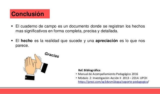 Ref. Bibliográfica: • Manual de Acompañamiento Pedagógico 2016 • Módulo 2: Investigación Acción II 2013 – 2014. UPCH https...