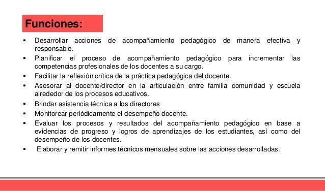 Funciones:  Desarrollar acciones de acompañamiento pedagógico de manera efectiva y responsable.  Planificar el proceso d...