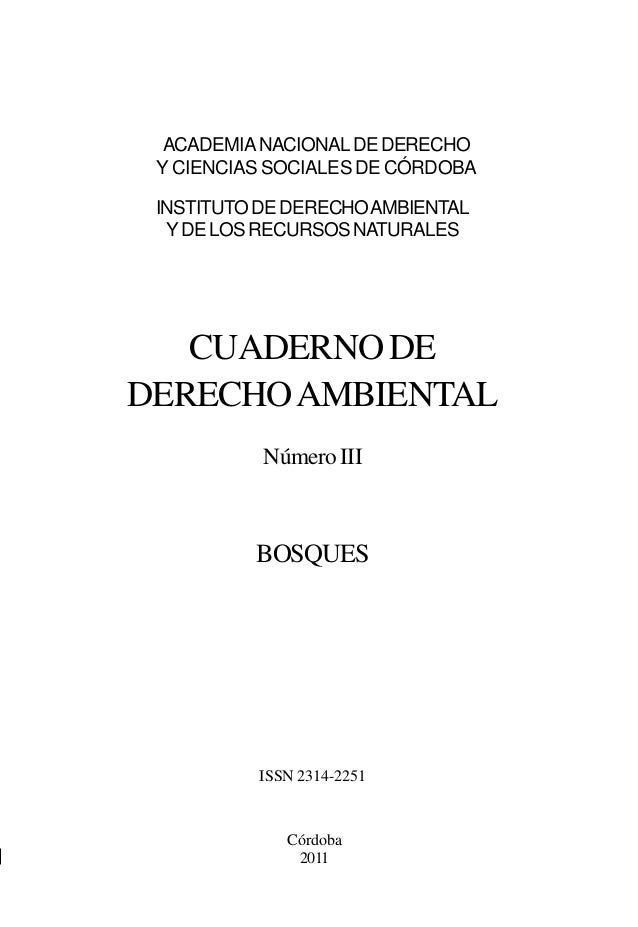 3CUADERNO DE DERECHO AMBIENTALSILLONES ACADÉMICOS ACADEMIANACIONALDEDERECHO Y CIENCIAS SOCIALES DE CÓRDOBA Córdoba 2011 IN...