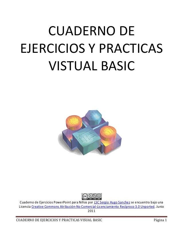 CUADERNO DE EJERCICIOS Y PRACTICAS VISUAL BASIC CUADERNO DE EJERCICIOS Y PRACTICAS VISTUAL BASIC Cuaderno de Ejercicios Po...