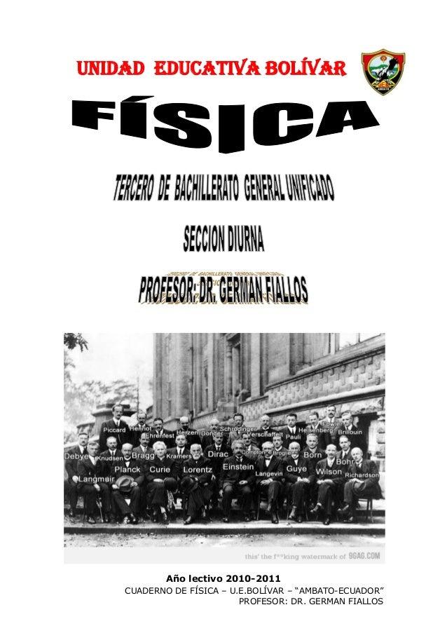 "CUADERNO DE FÍSICA – U.E.BOLÍVAR – ""AMBATO-ECUADOR""  PROFESOR: DR. GERMAN FIALLOS  UNIDAD EDUCATIVA BOLÍVAR  Año lectivo 2..."