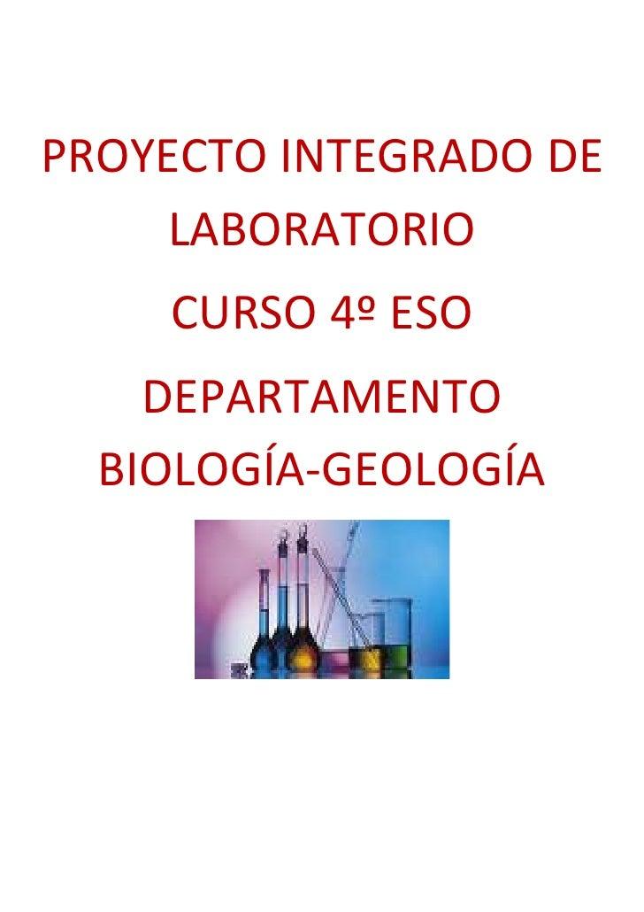 PROYECTO INTEGRADO DE     LABORATORIO     CURSO 4º ESO     DEPARTAMENTO   BIOLOGÍA-GEOLOGÍA