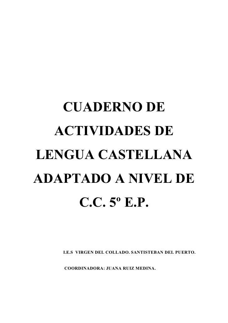 CUADERNO DE  ACTIVIDADES DELENGUA CASTELLANAADAPTADO A NIVEL DE        C.C. 5º E.P.   I.E.S VIRGEN DEL COLLADO. SANTISTEBA...