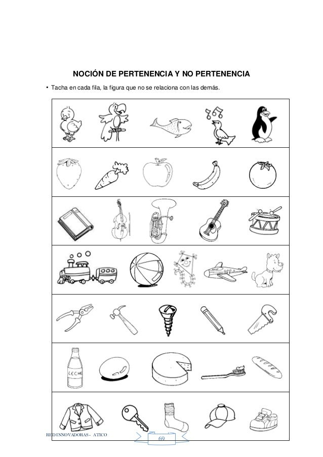 RED INNOVADORAS - ATICO 69 NOCIÓN DE PERTENENCIA Y NO PERTENENCIA • Tacha en cada fila, la figura que no se relaciona con ...