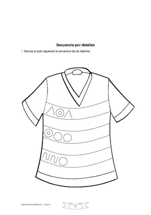 RED INNOVADORAS - ATICO 87 Secuencia por detalles • Decora el polo siguiendo la secuencia de los diseños.