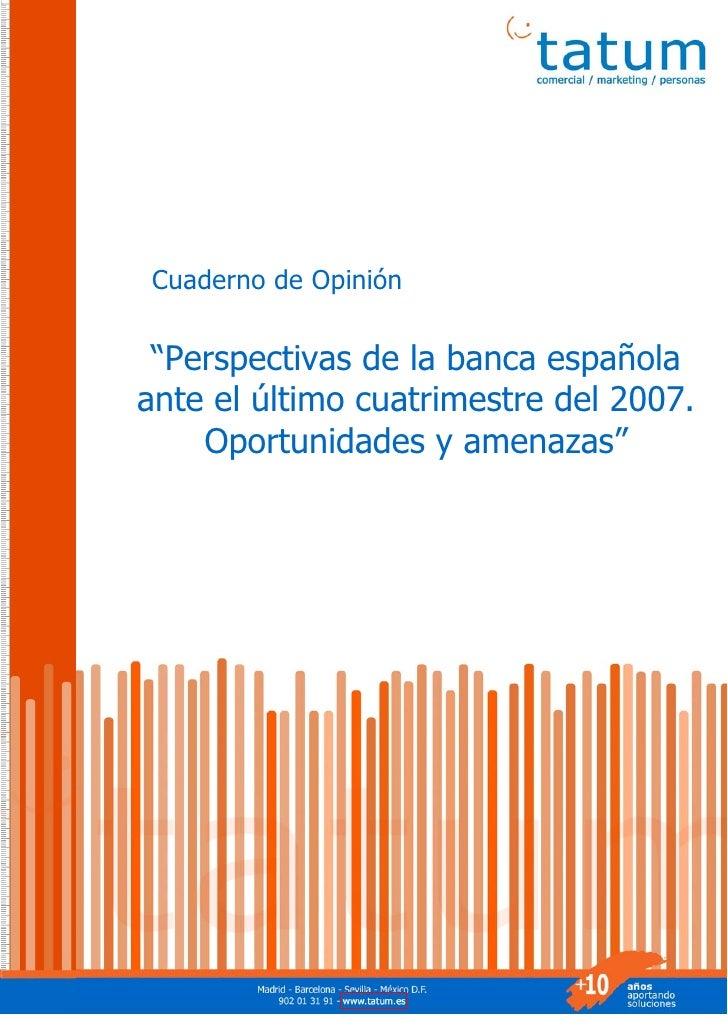 """Cuaderno de Opinión    """"Perspectivas de la banca española ante el último cuatrimestre del 2007.     Oportunidades y amenaz..."""