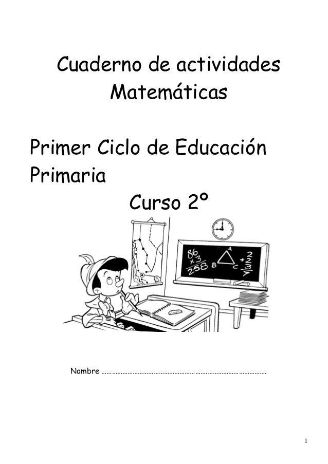 1 Cuaderno de actividades Matemáticas Primer Ciclo de Educación Primaria Curso 2º Nombre …………………………………………………….…………………………….