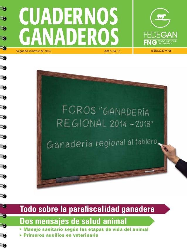 CUADERNOS  GANADEROS  Segundo semestre de 2014 Año 5 No. 11 ISSN: 2027-9108  Dos mensajes de salud animal  Manejo sanitari...