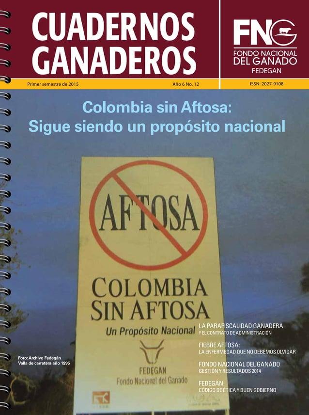 CUADERNOS GANADEROSPrimer semestre de 2015 Año 6 No. 12 ISSN: 2027-9108 FEDEGAN LA PARAFISCALIDAD GANADERA Y EL CONTRATO D...
