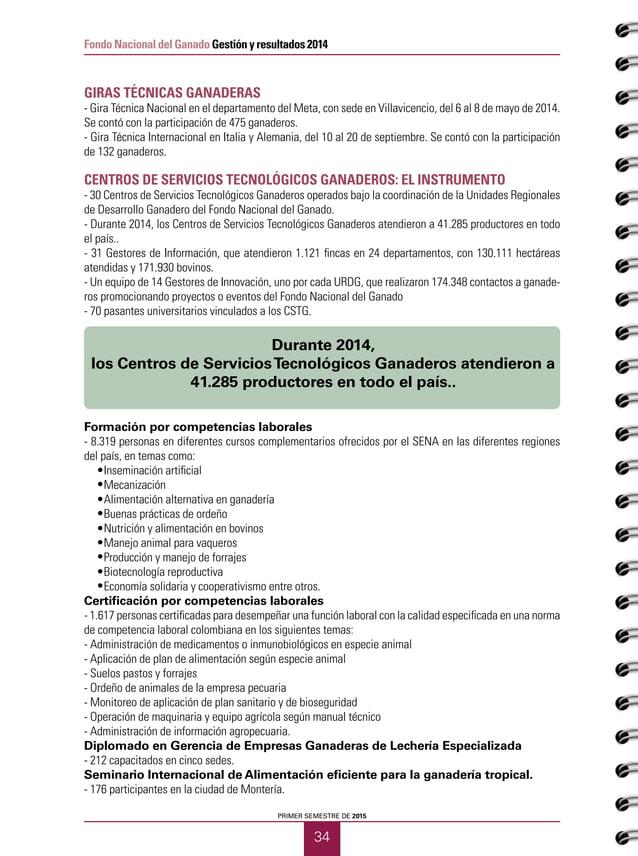 PRIMER SEMESTRE DE 2015 36 Fondo Nacional del Ganado Gestión y resultados 2014 CADENAS PRODUCTIVAS CONSEJOS DE CADENA Adem...