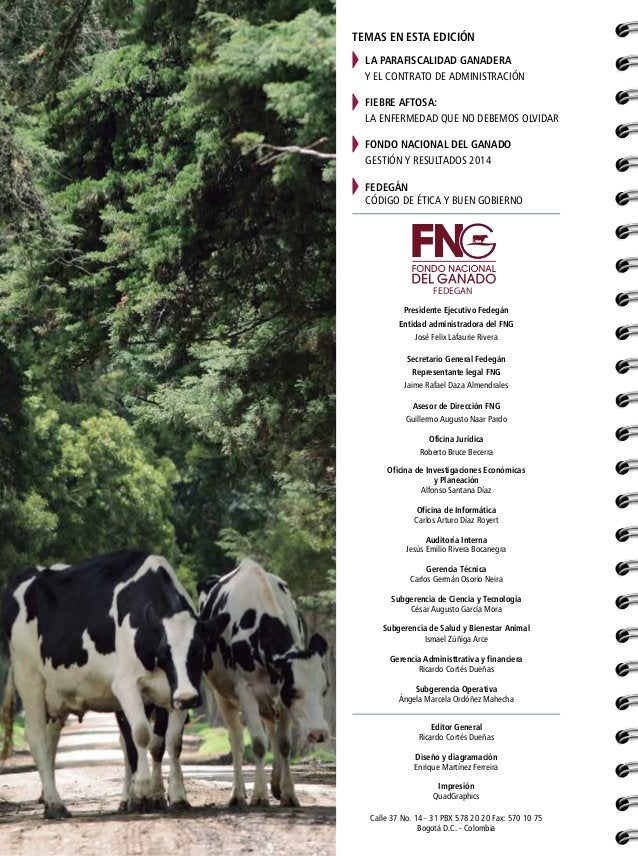 Presidente Ejecutivo Fedegán Entidad administradora del FNG José Felix Lafaurie Rivera Secretario General Fedegán Represen...