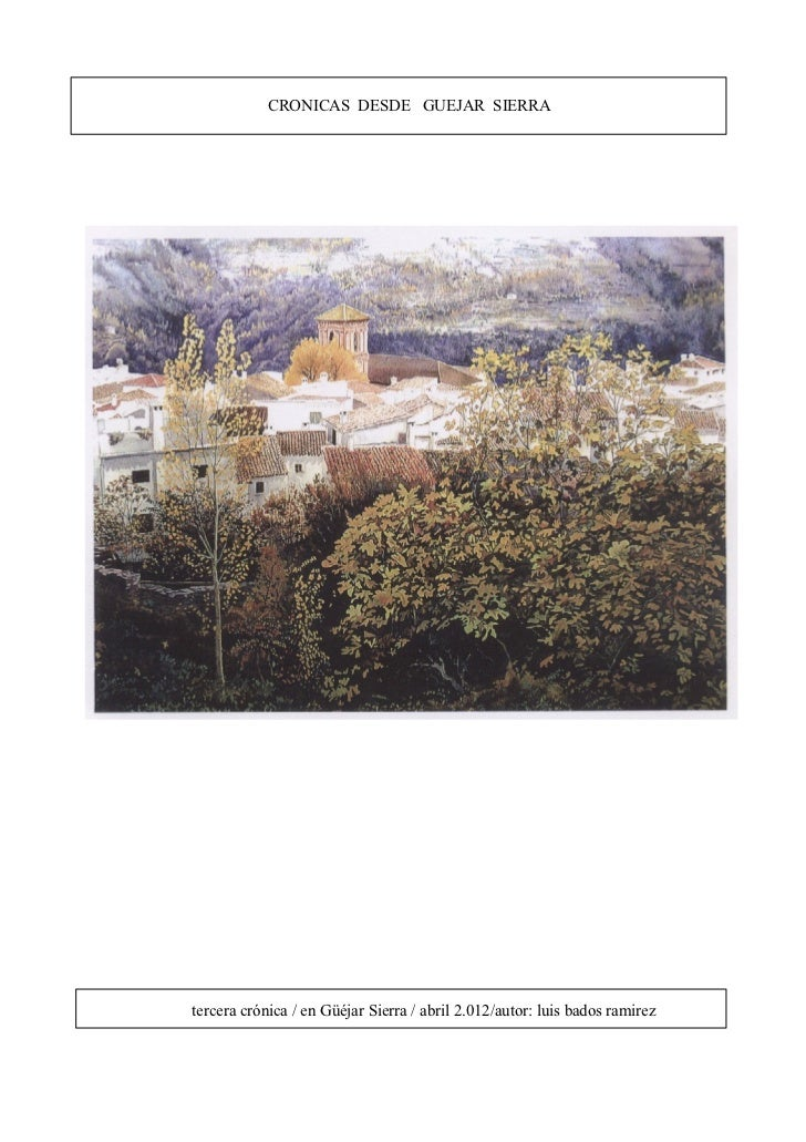 CRONICAS DESDE GUEJAR SIERRAtercera crónica / en Güéjar Sierra / abril 2.012/autor: luis bados ramirez