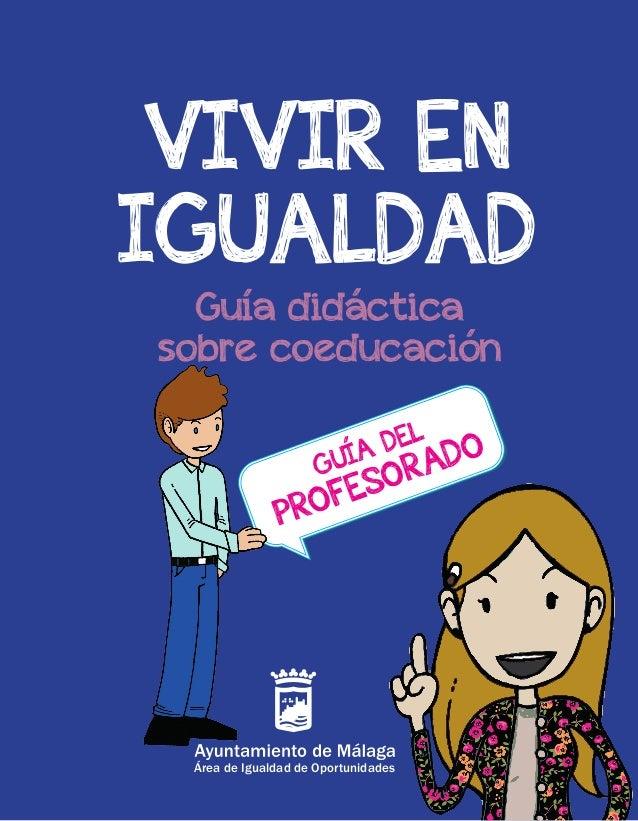 VIVIR ENIGUALDADGuía didácticasobre coeducaciónÁrea de Igualdad de OportunidadesGUÍA DELPROFESORADO