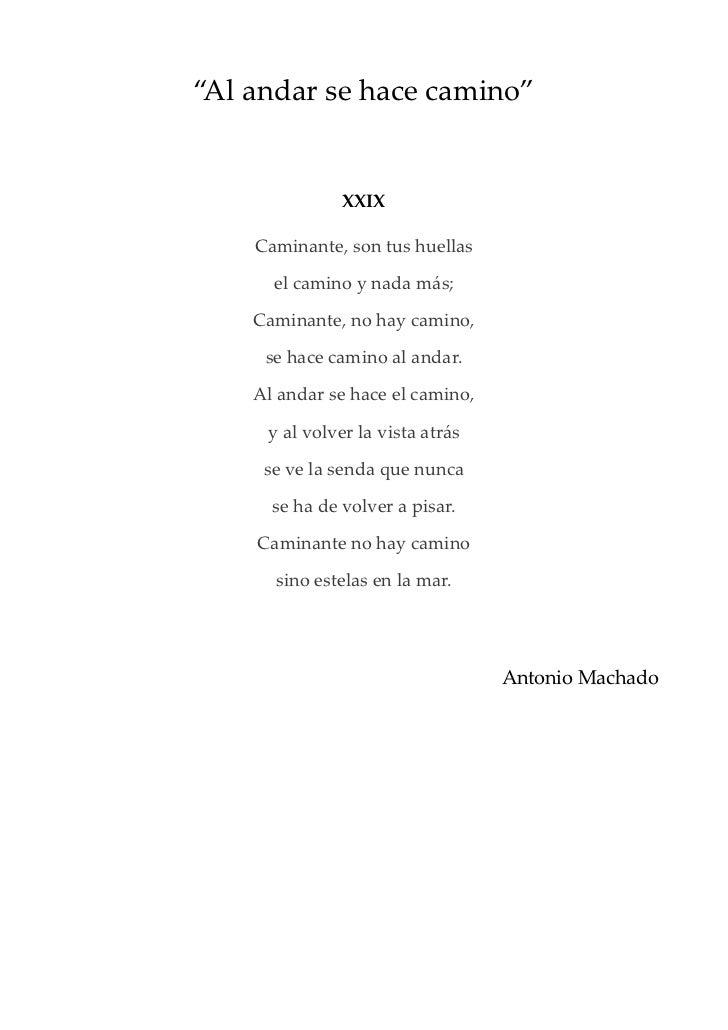 """""""Al andar se hace camino""""               XXIX    Caminante, son tus huellas      el camino y nada más;    Caminante, no hay..."""