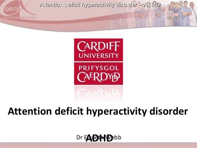 Attention deficit hyperactivity disorder – ADHDAttention deficit hyperactivity disorder – ADHDDr Elspeth WebbAttention def...