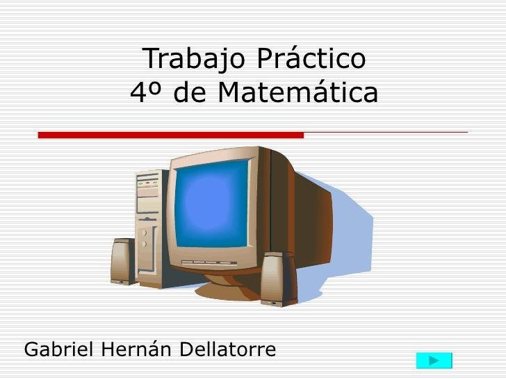 Trabajo Práctico 4º de Matemática Gabriel Hernán Dellatorre