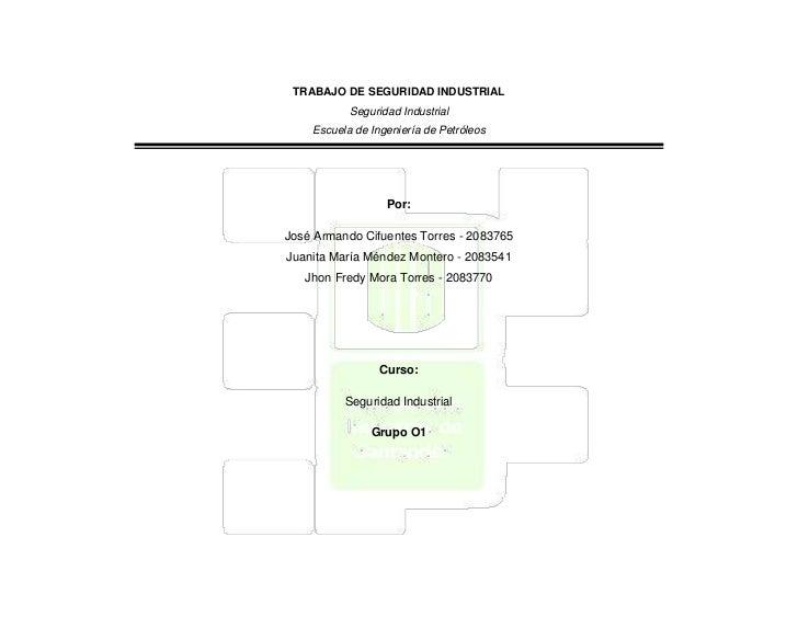 TRABAJO DE SEGURIDAD INDUSTRIAL           Seguridad Industrial    Escuela de Ingeniería de Petróleos                  Por:...