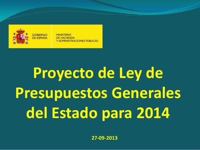 Proyecto de Ley de Presupuestos Generales del Estado para 2014 27-09-2013