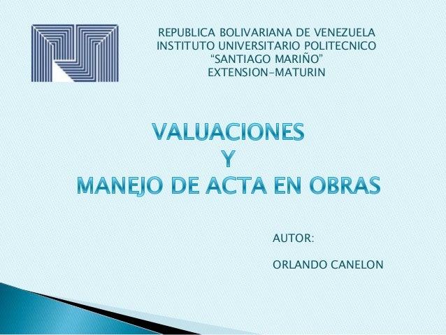 "REPUBLICA BOLIVARIANA DE VENEZUELA INSTITUTO UNIVERSITARIO POLITECNICO ""SANTIAGO MARIÑO"" EXTENSION-MATURIN AUTOR: ORLANDO ..."
