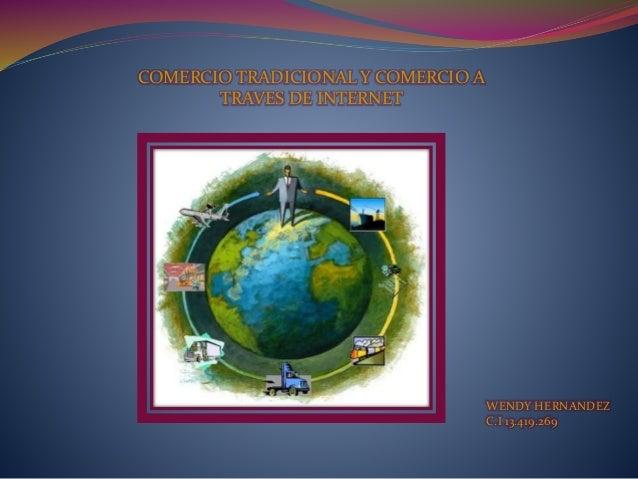 COMERCIO TRADICIONAL Y COMERCIO A TRAVES DE INTERNET WENDY HERNANDEZ C.I 13.419.269