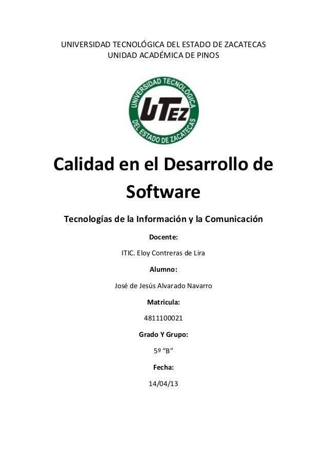 UNIVERSIDAD TECNOLÓGICA DEL ESTADO DE ZACATECAS          UNIDAD ACADÉMICA DE PINOSCalidad en el Desarrollo de         Soft...