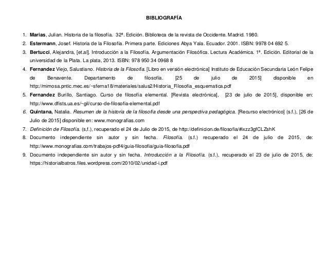 BIBLIOGRAFÍA 1. Marias, Julian. Historia de la filosofía. 32ª. Edición. Biblioteca de la revista de Occidente. Madrid. 198...