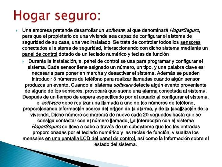 Hogar seguro:<br />Una empresa pretende desarrollar un software, al que denominará HogarSeguro, para que el propietario de...