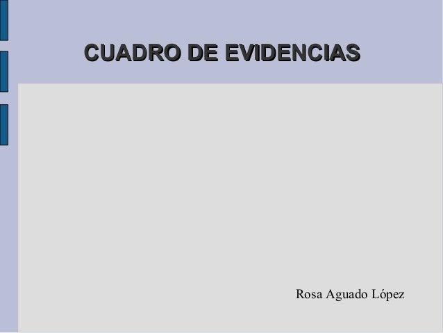 CCUUAADDRROO DDEE EEVVIIDDEENNCCIIAASS  Rosa Aguado López
