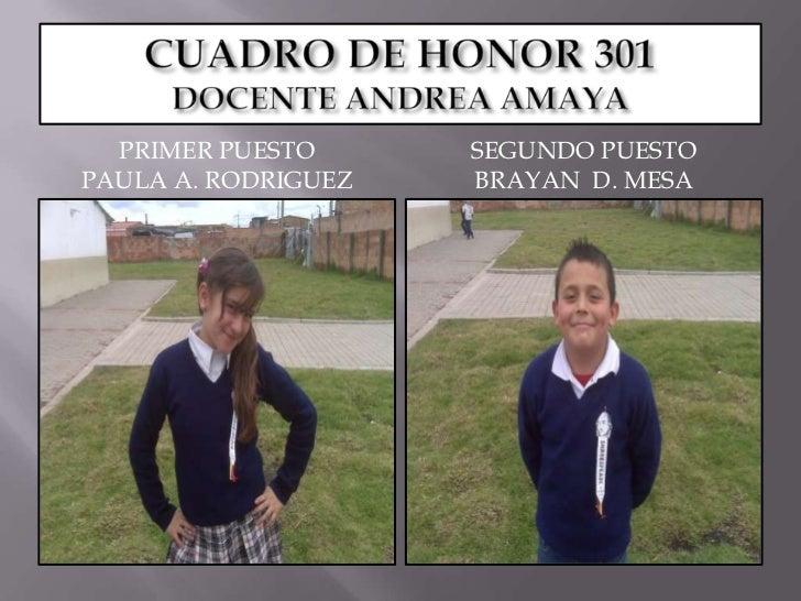 CUADRO DE HONOR 301DOCENTE ANDREA AMAYA<br />PRIMER PUESTO<br />PAULA A. RODRIGUEZ<br />SEGUNDO PUESTO<br />BRAYAN  D. MES...