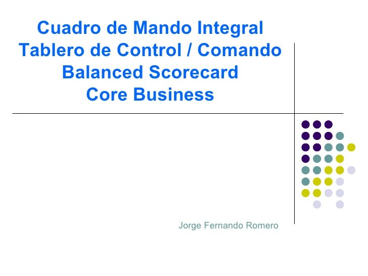 Cuadro de Mando Integral Tablero de Control / Comando      Balanced Scorecard        Core Business                      Jo...