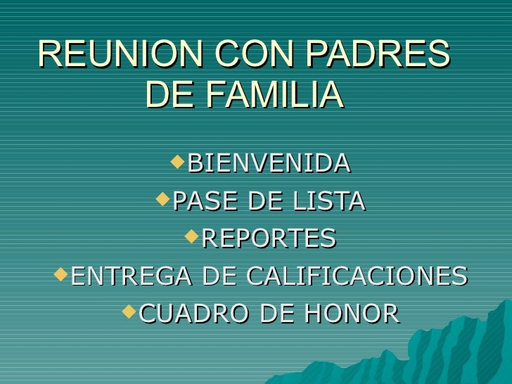 REUNION CON PADRES DE FAMILIA <ul><li>BIENVENIDA </li></ul><ul><li>PASE DE LISTA </li></ul><ul><li>REPORTES </li></ul><ul>...