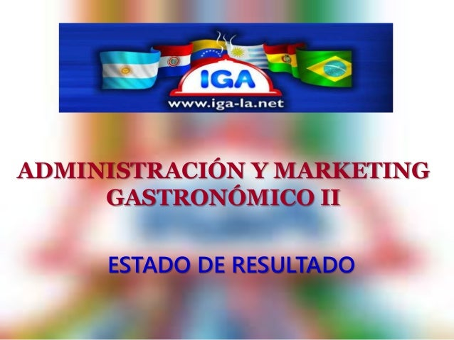 ADMINISTRACIÓN Y MARKETING  GASTRONÓMICO II  ESTADO DE RESULTADO