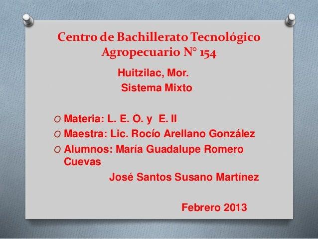 Centro de Bachillerato Tecnológico Agropecuario N° 154 Huitzilac, Mor. Sistema Mixto O Materia: L. E. O. y E. II O Maestra...