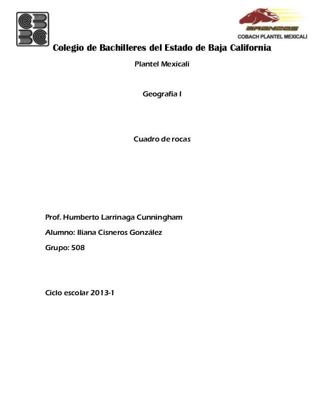 Colegio de Bachilleres del Estado de Baja California Plantel Mexicali Geografía I Cuadro de rocas Prof. Humberto Larrinaga...