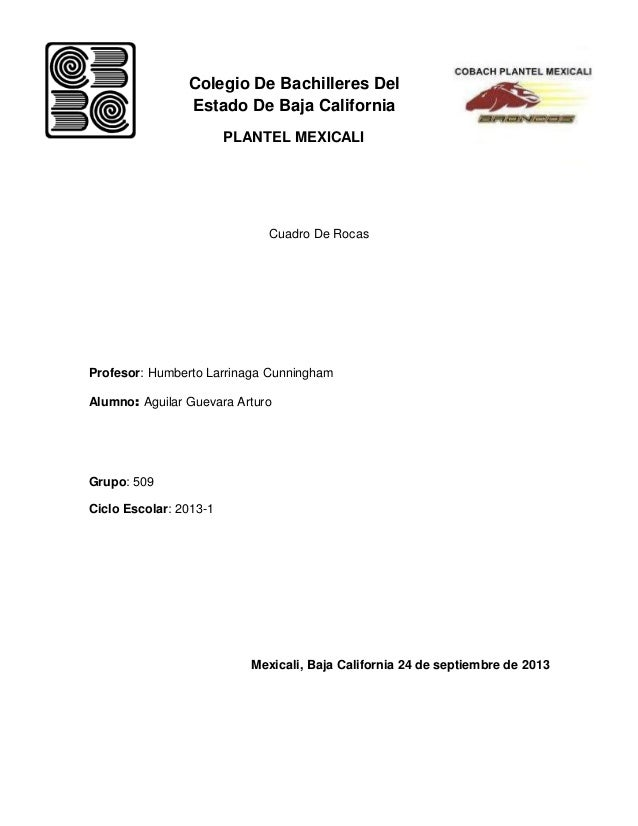 Colegio De Bachilleres Del Estado De Baja California PLANTEL MEXICALI Cuadro De Rocas Profesor: Humberto Larrinaga Cunning...