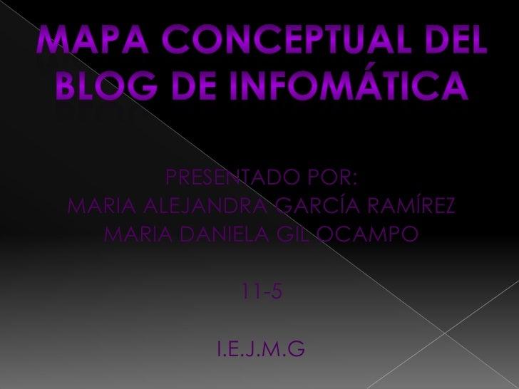 PRESENTADO POR:<br />MARIA ALEJANDRA GARCÍA RAMÍREZ <br />MARIA DANIELA GIL OCAMPO<br />11-5<br />I.E.J.M.G<br />MAPA CONC...