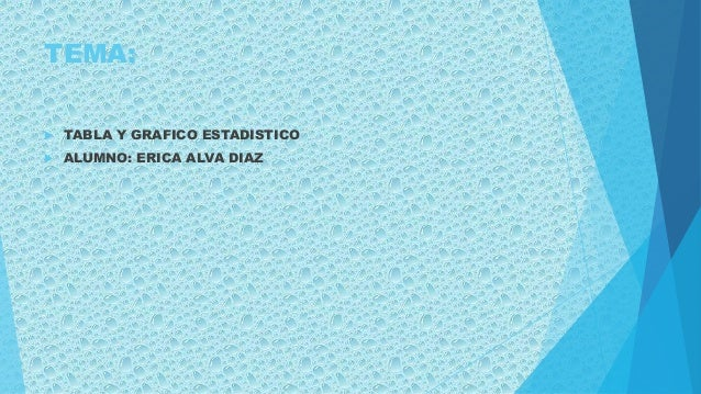 TEMA:  TABLA Y GRAFICO ESTADISTICO  ALUMNO: ERICA ALVA DIAZ