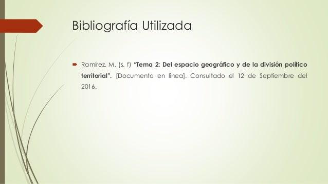 """Bibliografía Utilizada  Ramírez, M. (s. f) """"Tema 2: Del espacio geográfico y de la división político territorial"""". [Docum..."""